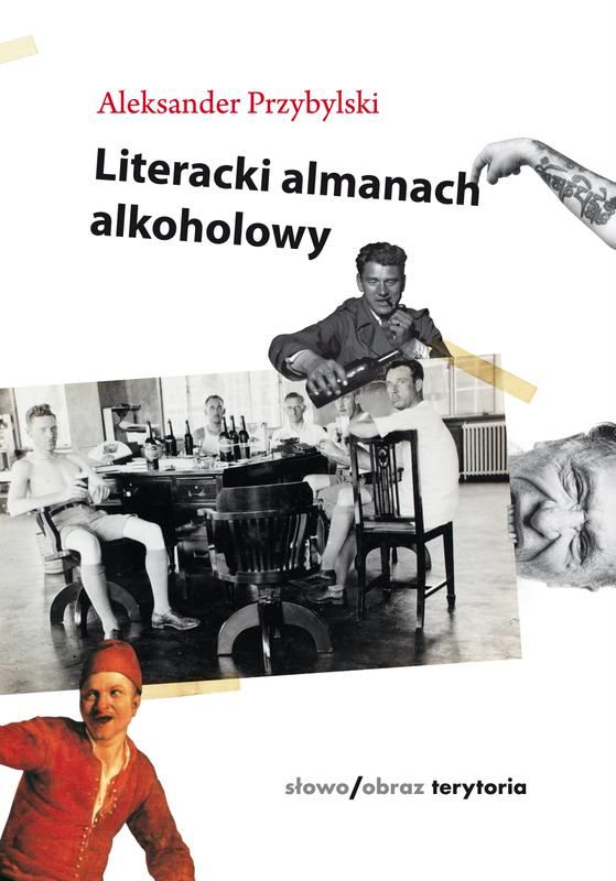 """Aleksander Przybylski """"Literacki almanach alkoholowy"""", słowo obraz terytoria, Gdańsk 2016"""